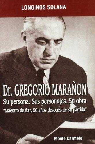 """Gregorio Marañón: Su persona. Sus personajes. Su obra. """"Maestro de fiar"""", 50 años después de su partida (Espíritu Norte) por Longinos Solana"""