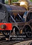 Broad Gauge Railways (Shire Library)