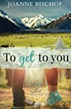 To Get to You (A Wild Air Novel) (Volume 1)