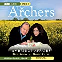The Archers: Ambridge Affairs: Heartache at Home Farm Radio/TV Program by BBC Audiobooks Narrated by Charles Collingwood, Angela Piper, Caroline Lennon