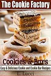 The Cookie Factory - ALL-TIME FAVORITE COOKIES AND COOKIE BARS ( Easy and Delicious Cookie Recipes & Cookie Bar Recipes) (English Edition)