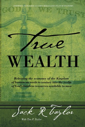 True Wealth: Releasing the economy of the Kingdom of heaven on earth  to venture into the realm of God's limitless resources  available to man