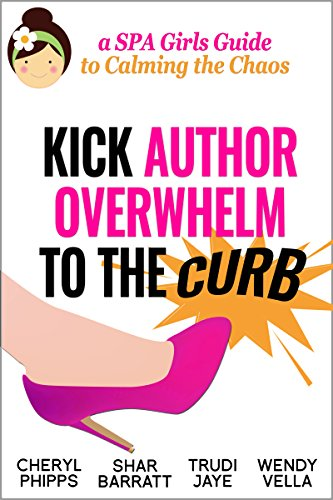Kick Author Overwhelm To The Curb: A SPA Girls Guide to Calming the Chaos
