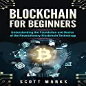 Blockchain for Beginners: Guide to Understanding the Foundation and Basics of the Revolutionary Blockchain Technology Hörbuch von Scott Marks Gesprochen von: Chris Bellinger