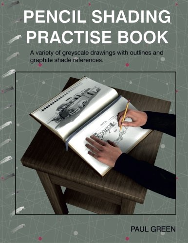 Pencil Shading Practise Book: A variety of greyscale drawings with outlines and graphite shade references (Shading Draw How To)
