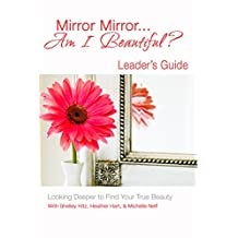 Mirror Mirror… Am I Beautiful? Leader's Guide: Looking Deeper to Find Your True Beauty