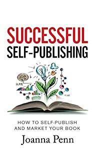 Successful Self-Publishing: How to self-publish and market your book in ebook and print (Books for Writers)