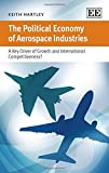 The Political Economy of Aerospace Industries : A Key Driver of Growth and International Competitiveness?, Hartley, Keith, 178254495X