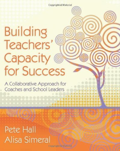 Building Teachers' Capacity for Success: A Collaborative Approach for Coaches and School Leaders by Pete Hall (2008-12-31)