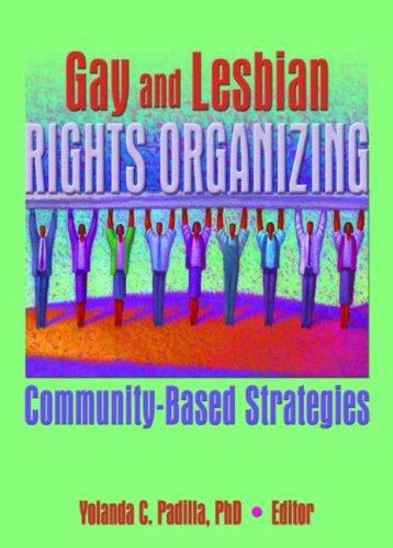Gay and Lesbian Rights Organizing: Community-Based Strategies Yolanda Padilla