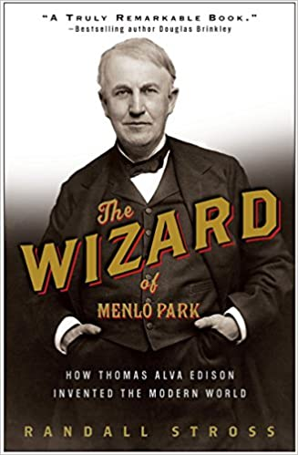 The Wizard of Menlo Park: How Thomas Alva Edison Invented the Modern