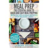 Meal Prep: The Essential Guide To Quick And Easy Meal Prepping With 50 Delicious Recipes For Weight Loss (Meal Planning, Batch Cooking)