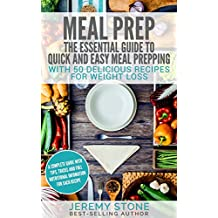 Meal Prep: The Essential Guide To Quick And Easy Meal Prepping With 50 Delicious Recipes For Weight Loss