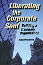 Liberating the Corporate Soul : Building a Visionary Organization
