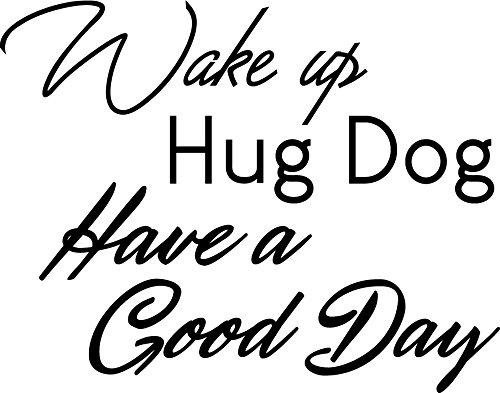 vers Wall Art Vinyl Decal - Wake Up, Hug Dog, Have a Good Day - 22