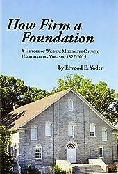 How firm a foundation : a history of Weavers Mennonite Church, Harrisonburg, Virginia, 1827-2015