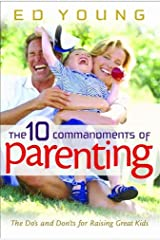 The 10 Commandments of Parenting: The Do's and Don'ts for Raising Great Kids Paperback