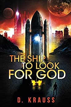 The Ship to Look for God: Book 1 of the Ship Trilogy by [Krauss, D.]