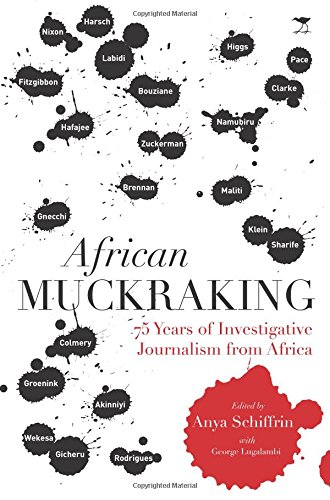Download African Muckraking: 75 Years of Investigative Journalism from Africa pdf