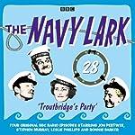 The Navy Lark: Volume 28 - Troutbridge's Party | Lawrie Wyman