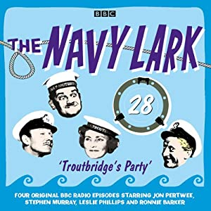The Navy Lark: Volume 28 - Troutbridge's Party Audiobook