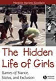 The Hidden Life of Girls, Majorie Harness Goodwin, 0631234241