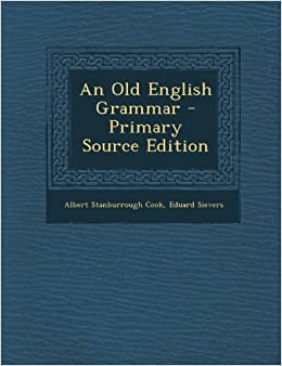 An Old English Grammar - Primary Source Edition