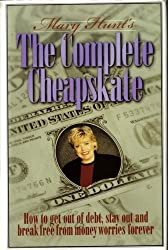 The Complete Cheapskate - How to get out of debt, stay out and break free from money worries forever (The Cheapskate Monthly)