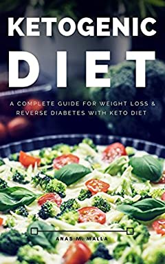 Ketogenic Diet: A Complete Guide for Weight Loss & Reverse Diabetes with Keto Diet (Paleo Diet, Reverse Diabetes, Cancer Cure, Ketogenic Recipes Cookbook, Gluten Free,Weight Loss Book 1)