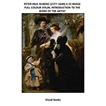 PETER PAUL RUBENS (1577–1640) A VISUAL INTRODUCTION TO THE WORK OF THE ARTIST: 23 LARGE  FULL COLOUR IMAGES