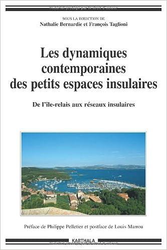 Lire un Les dynamiques contemporaines des petits espaces insulaires : De l'île-relais aux réseaux insulaires pdf
