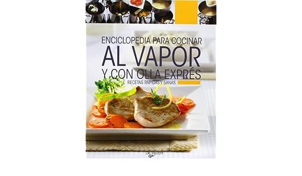 Enciclopedia para cocinar al vapor y con olla express. Recetas rapidas y sanas (Spanish Edition): VV.AA.: 9788431542023: Amazon.com: Books