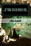 If You Ever Miss Me..., julius goode, 1492326003