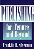 Publishing for Tenure and Beyond, Franklin H. Silverman, 0275963918