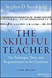 The Skillful Teacher : On Technique, Trust, and Responsiveness in the Classroom, Stephen D. Brookfield, 1118450299