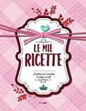 Le mie RICETTE: Quaderno per annotare le proprie ricette (ca. A4) (Italian Edition)