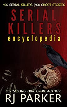 Serial Killers Encyclopedia: The Encyclopedia of Serial Killers from A to Z by [Parker Ph.D, RJ, Slate,JJ]