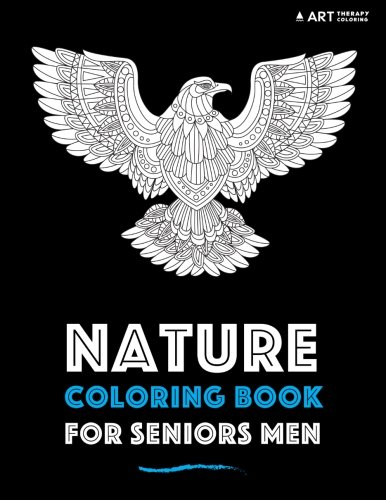 Coloring Books for Seniors: Including Books for Dementia and Alzheimers - Nature Coloring Book For Seniors Men (Volume 17)
