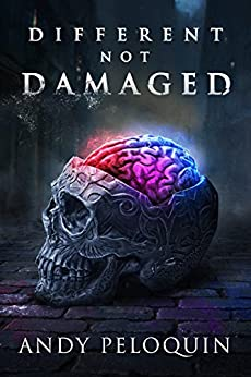 Different, Not Damaged: Dark Fantasy Short Story Collections Featuring Disabilities in Fiction by [Peloquin, Andy]