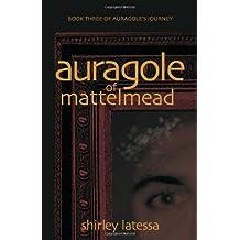 Auragole of Mattelmead: Book Three of Aurogole's Journey (Auragole's Journey)