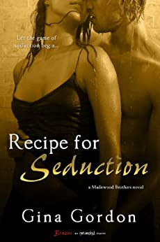 Recipe For Seduction (Madewood Brothers Book 3) by [Gordon, Gina]