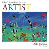 I Didn't Know I Was Born an Artist by Aida Ramdani (2014-05-12)