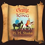 How George Became King, H. M. Staska, 1477114750