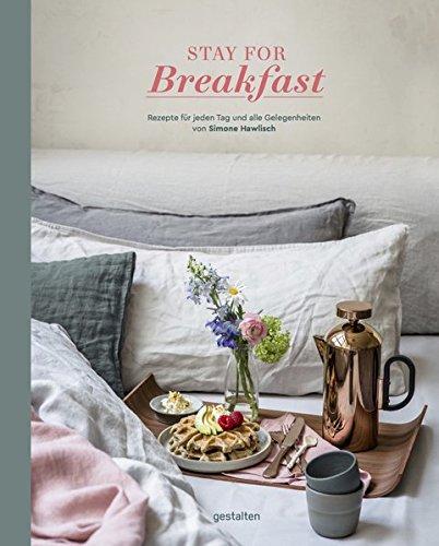 Stay For Breakfast. Rezepte für jeden Tag und alle Gelegenheiten