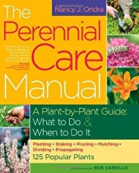 The Perennial Care Manual: A Plant-by-Plant Guide: What to Do & When to Do It by Ondra, Nancy J. (2009) Paperback