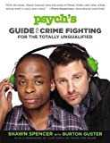 Psych's Guide to Crime Fighting for the Totally Unqualified by Spencer, Shawn, Guster, Burton (2013)