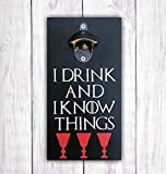 Game of Thrones Beer Bottle Opener | Wall Mounted Opener | I Drink and I Know Things Beer Bar Sign -by LEADING EDGE DESIGNS