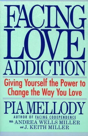 Facing Love Addiction: Giving Yourself the Power to Change the Way You Love by Mellody, Pia, Miller, Andrea Wells, Miller, J. Keith (2010) Paperback
