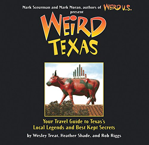 Weird Texas: Your Travel Guide to Texas's Local Legends and Best Kept ()