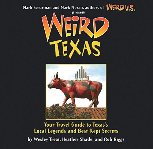 Weird Texas: Your Travel Guide to Texas's Local Legends and Best Kept Secrets (Texas Best Kept Secrets)